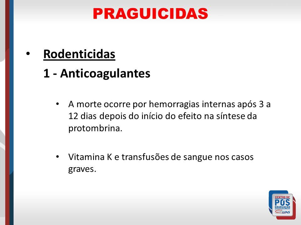 PRAGUICIDAS Rodenticidas 1 - Anticoagulantes A morte ocorre por hemorragias internas após 3 a 12 dias depois do início do efeito na síntese da protomb