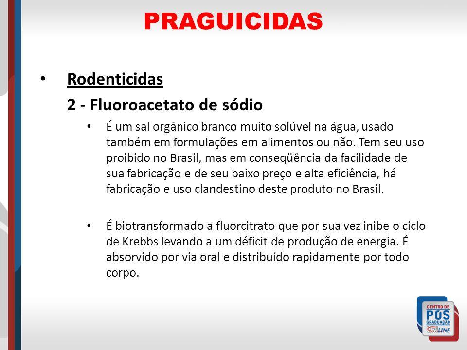 PRAGUICIDAS Rodenticidas 2 - Fluoroacetato de sódio É um sal orgânico branco muito solúvel na água, usado também em formulações em alimentos ou não. T