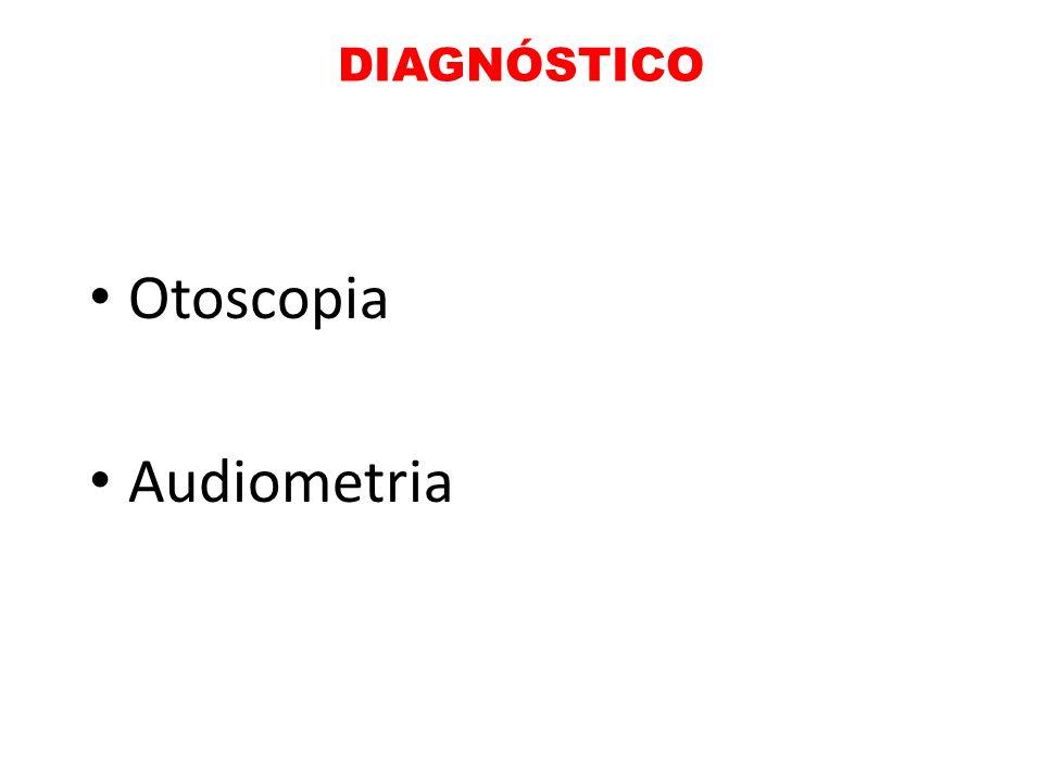 DIAGNÓSTICO Otoscopia Audiometria