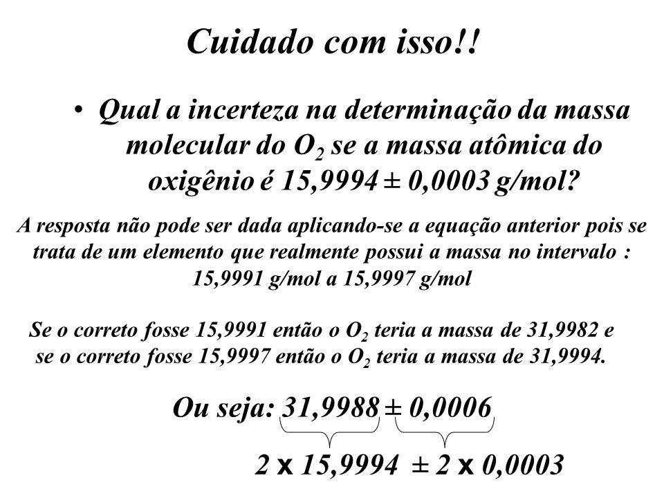 Cuidado com isso!! Qual a incerteza na determinação da massa molecular do O 2 se a massa atômica do oxigênio é 15,9994 ± 0,0003 g/mol? A resposta não