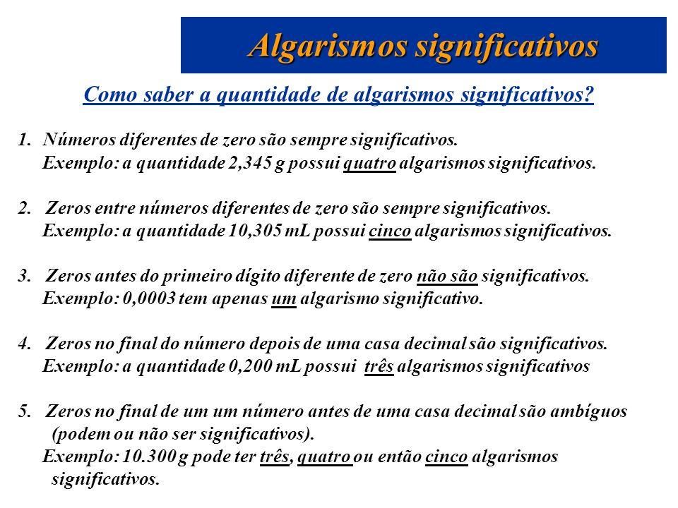 Como saber a quantidade de algarismos significativos? 1. Números diferentes de zero são sempre significativos. Exemplo: a quantidade 2,345 g possui qu