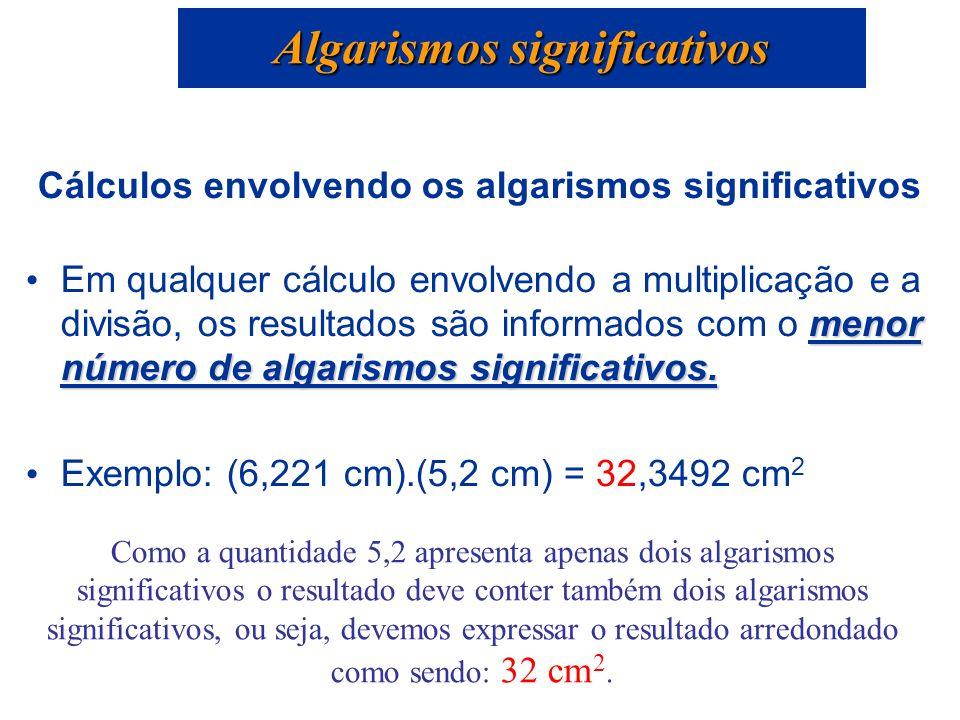 Cálculos envolvendo os algarismos significativos menor número de algarismos significativos. Em qualquer cálculo envolvendo a multiplicação e a divisão