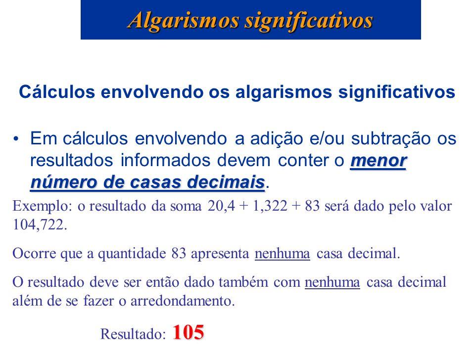 Cálculos envolvendo os algarismos significativos menor número de casas decimais Em cálculos envolvendo a adição e/ou subtração os resultados informado
