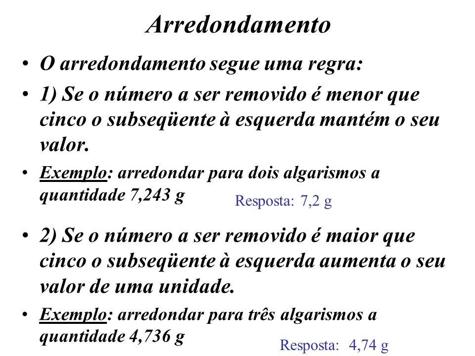 Arredondamento O arredondamento segue uma regra: 1) Se o número a ser removido é menor que cinco o subseqüente à esquerda mantém o seu valor. Exemplo: