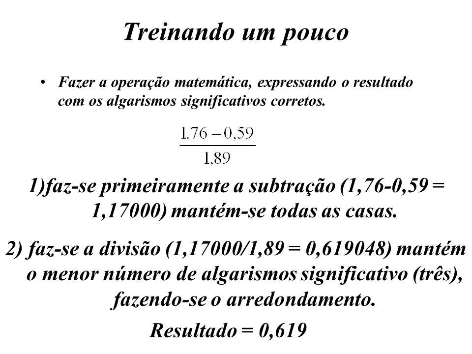 Treinando um pouco Fazer a operação matemática, expressando o resultado com os algarismos significativos corretos. 1) 1)faz-se primeiramente a subtraç