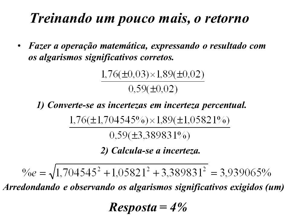 Treinando um pouco mais, o retorno Fazer a operação matemática, expressando o resultado com os algarismos significativos corretos. 1) 1)Converte-se as