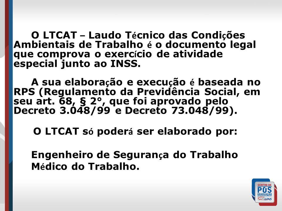 O LTCAT – Laudo T é cnico das Condi ç ões Ambientais de Trabalho é o documento legal que comprova o exerc í cio de atividade especial junto ao INSS.