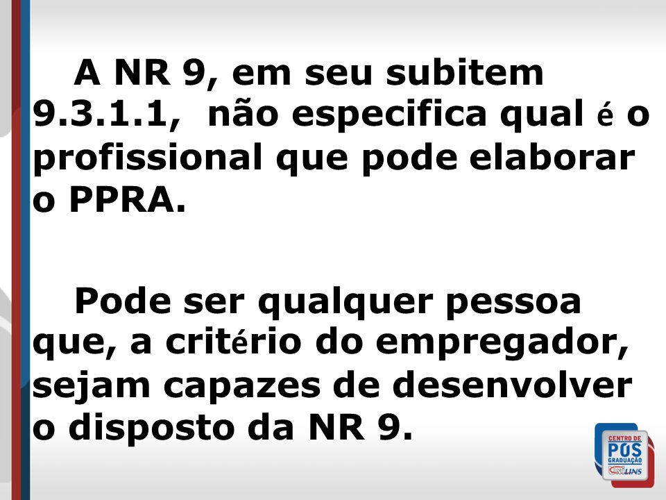 A NR 9, em seu subitem 9.3.1.1, não especifica qual é o profissional que pode elaborar o PPRA. Pode ser qualquer pessoa que, a crit é rio do empregado