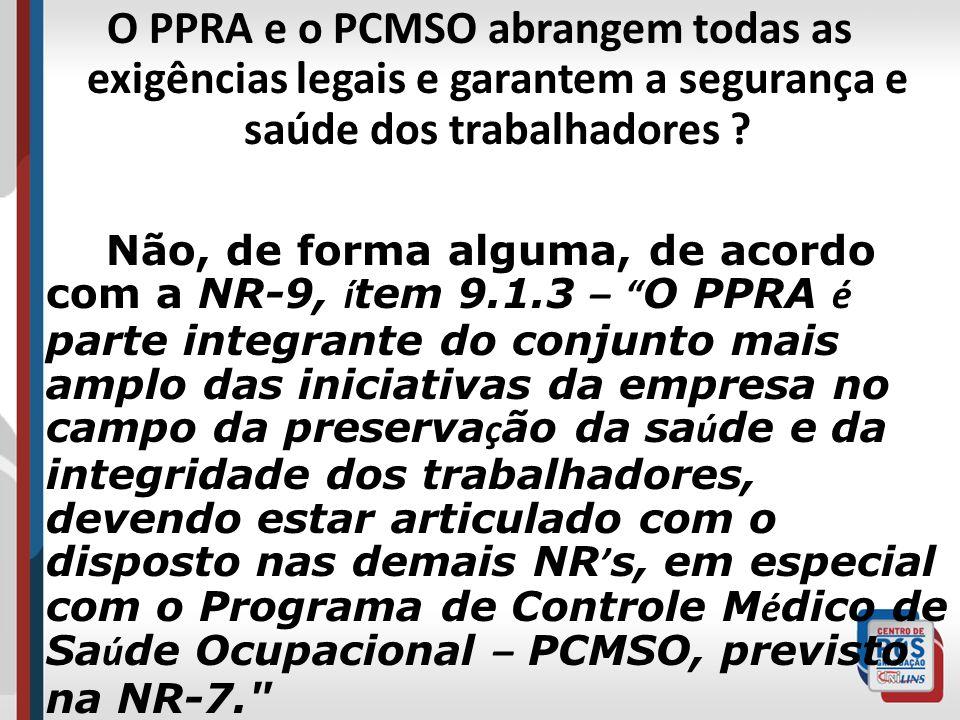 O PPRA e o PCMSO abrangem todas as exigências legais e garantem a segurança e saúde dos trabalhadores ? Não, de forma alguma, de acordo com a NR-9, í