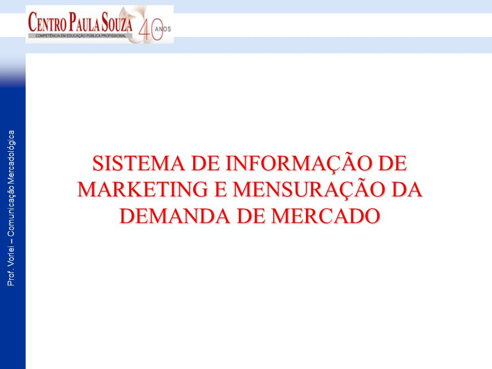 Prof. Vorlei – Comunicação Mercadológica SISTEMA DE INFORMAÇÃO DE MARKETING E MENSURAÇÃO DA DEMANDA DE MERCADO