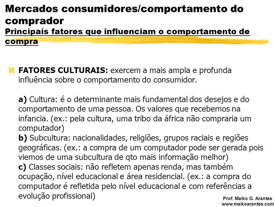 Prof. Maiko G. Arantes www.maikoarantes.com zFATORES CULTURAIS: exercem a mais ampla e profunda influência sobre o comportamento do consumidor. a) Cul