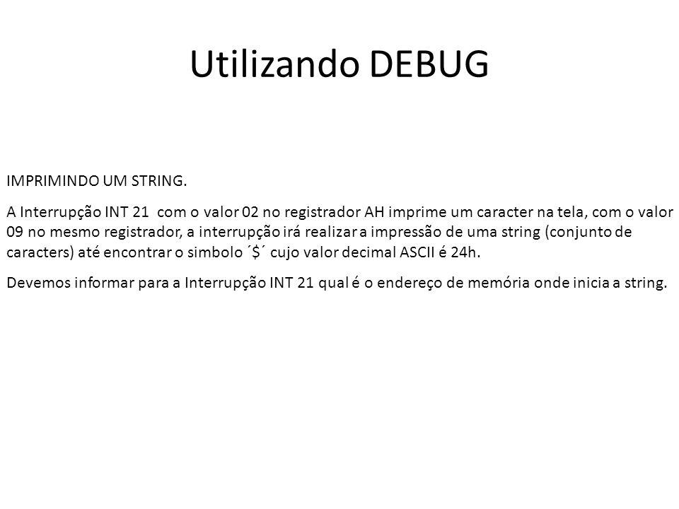 Utilizando o DEBUG F:\>debug -e 200 0B52:0200 4F.4f 6C.6c 6F.6f 2C.2c 20.20 44.44 4F.4f 53.53 0B52:0208 69.20 21.61 24.71 69.75 6F.21 5C.24 -a 100 0B52:0100 mov ah,09 0B52:0102 mov dx,0200 0B52:0105 int 21 0B52:0107 int 20 0B52:0109 -g Olo, DOS aqu.