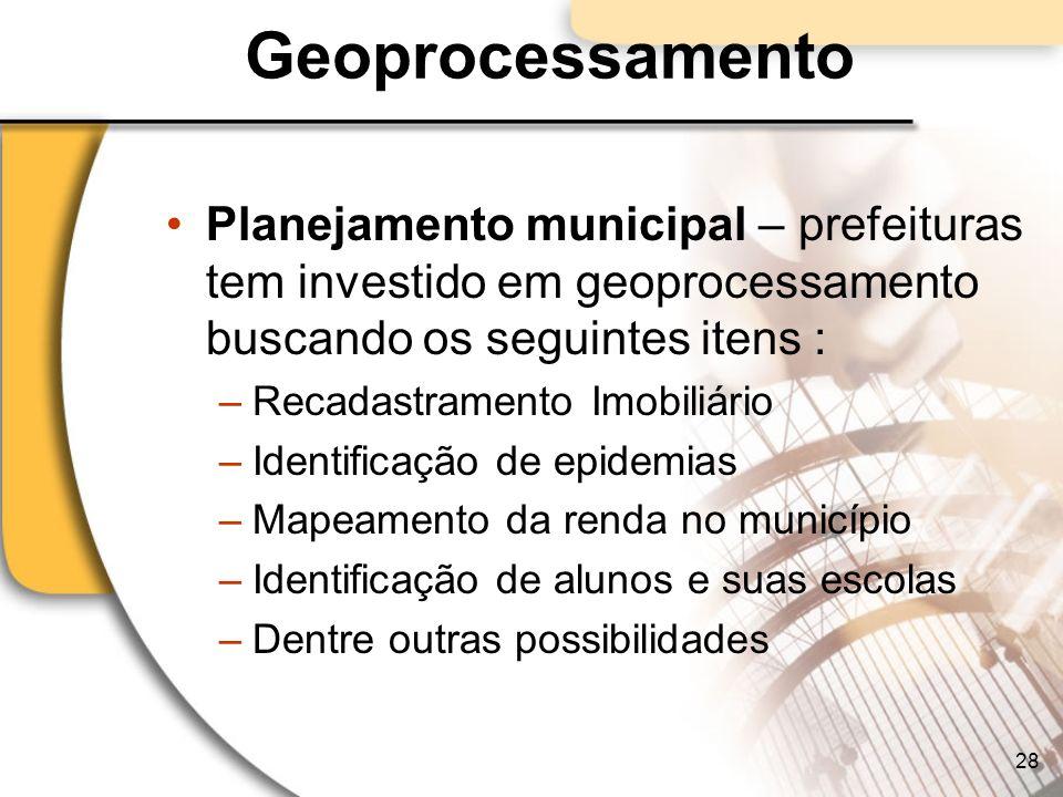 Geoprocessamento Planejamento municipal – prefeituras tem investido em geoprocessamento buscando os seguintes itens : –Recadastramento Imobiliário –Id