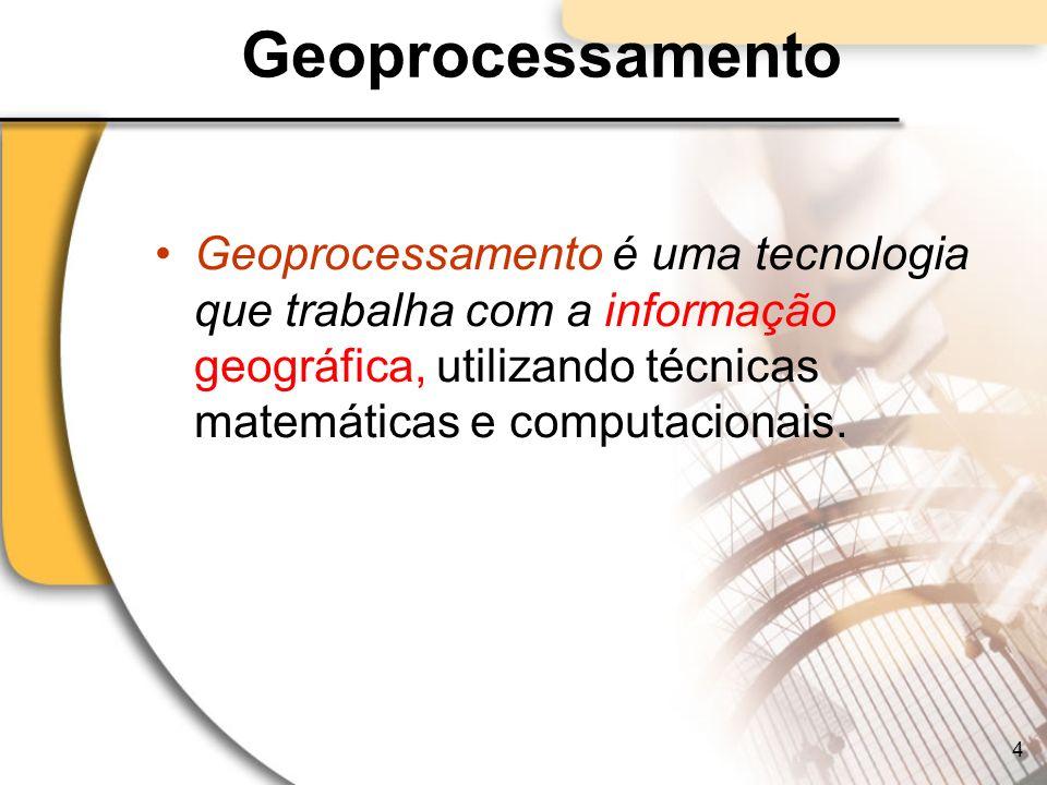 Geoprocessamento Geoprocessamento é uma tecnologia que trabalha com a informação geográfica, utilizando técnicas matemáticas e computacionais. 4