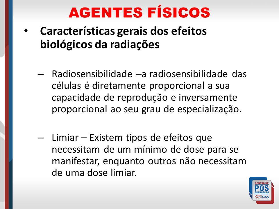 AGENTES FÍSICOS Características gerais dos efeitos biológicos da radiações – Radiosensibilidade –a radiosensibilidade das células é diretamente propor