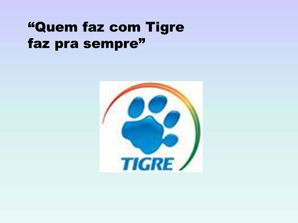 Quem faz com Tigre faz pra sempre