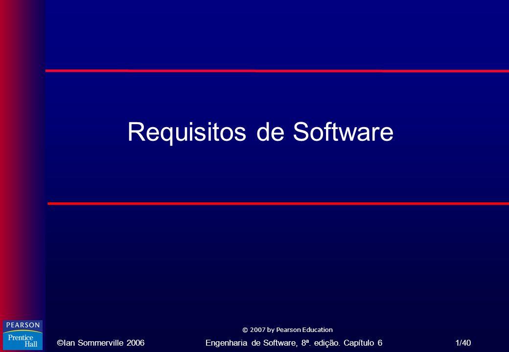 ©Ian Sommerville 2006Engenharia de Software, 8ª. edição. Capítulo 6 1/40 © 2007 by Pearson Education Requisitos de Software
