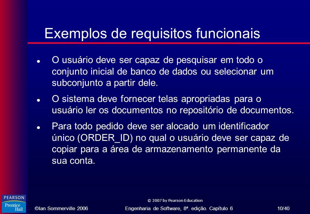 ©Ian Sommerville 2006Engenharia de Software, 8ª. edição. Capítulo 6 10/40 © 2007 by Pearson Education Exemplos de requisitos funcionais l O usuário de