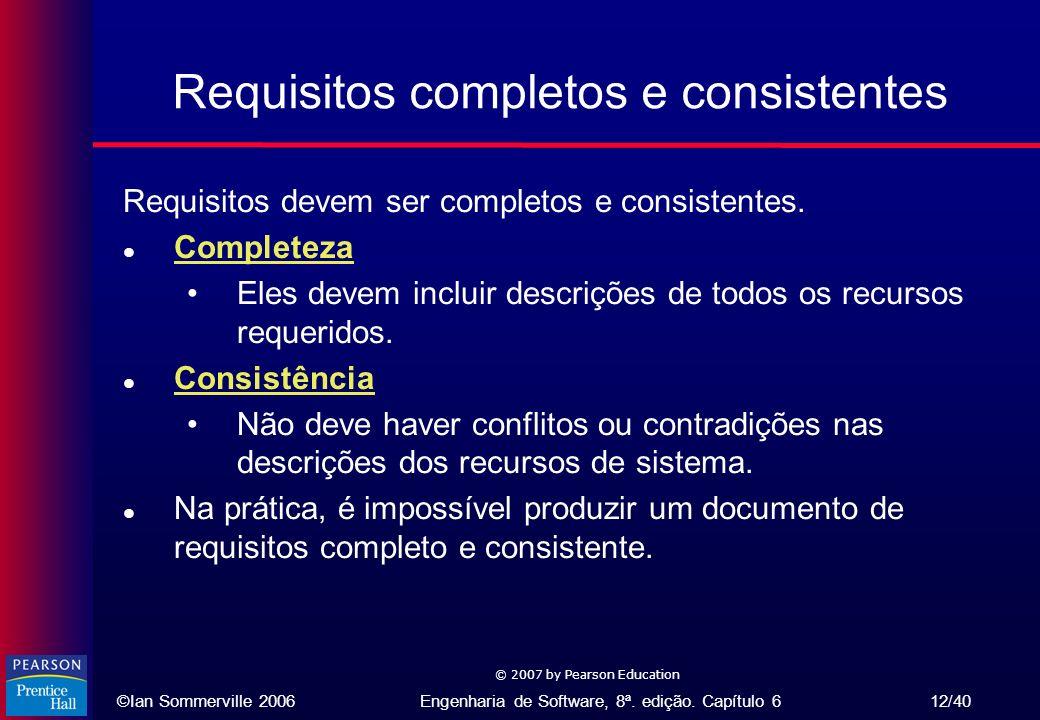 ©Ian Sommerville 2006Engenharia de Software, 8ª. edição. Capítulo 6 12/40 © 2007 by Pearson Education Requisitos completos e consistentes Requisitos d