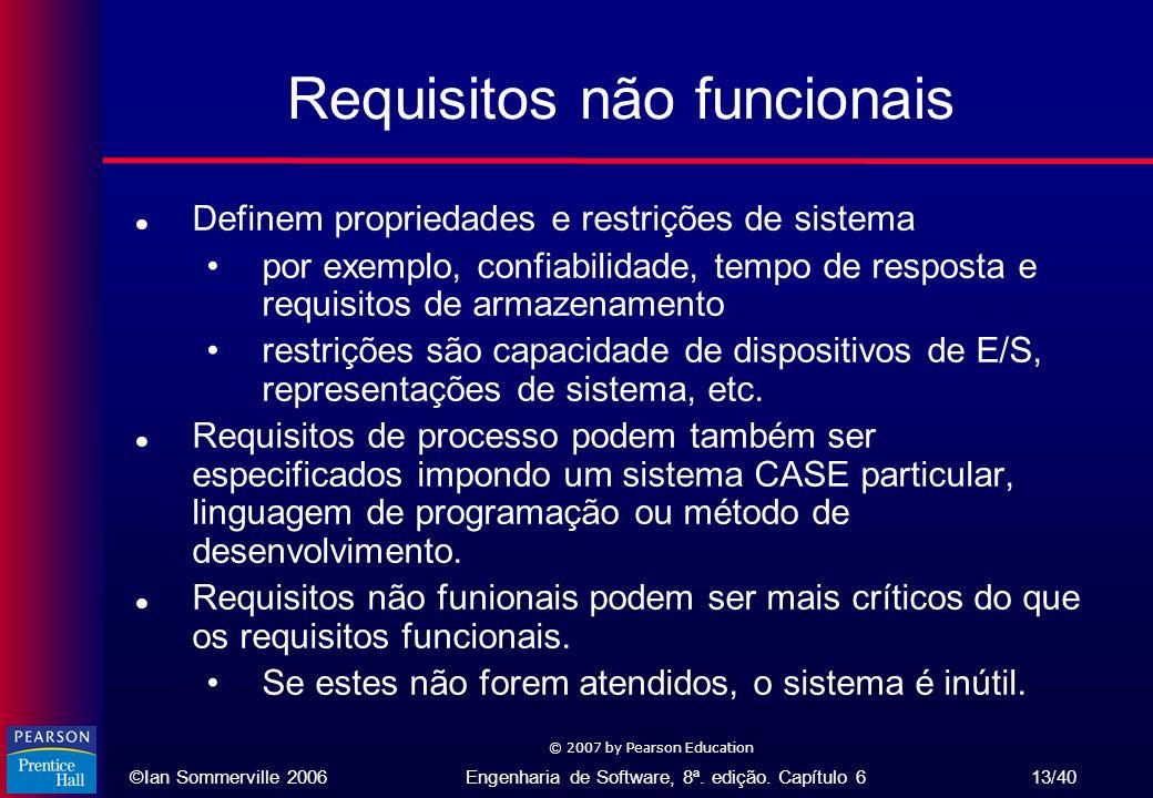 ©Ian Sommerville 2006Engenharia de Software, 8ª. edição. Capítulo 6 13/40 © 2007 by Pearson Education Requisitos não funcionais l Definem propriedades