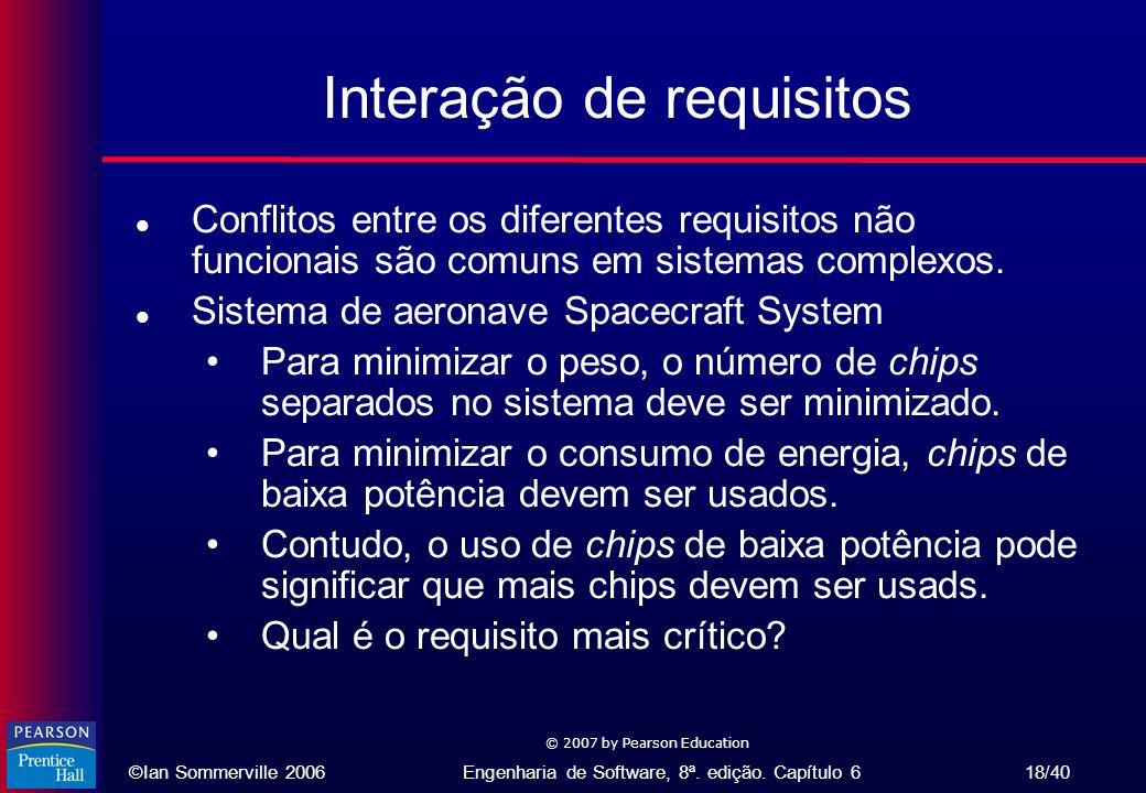 ©Ian Sommerville 2006Engenharia de Software, 8ª. edição. Capítulo 6 18/40 © 2007 by Pearson Education Interação de requisitos l Conflitos entre os dif