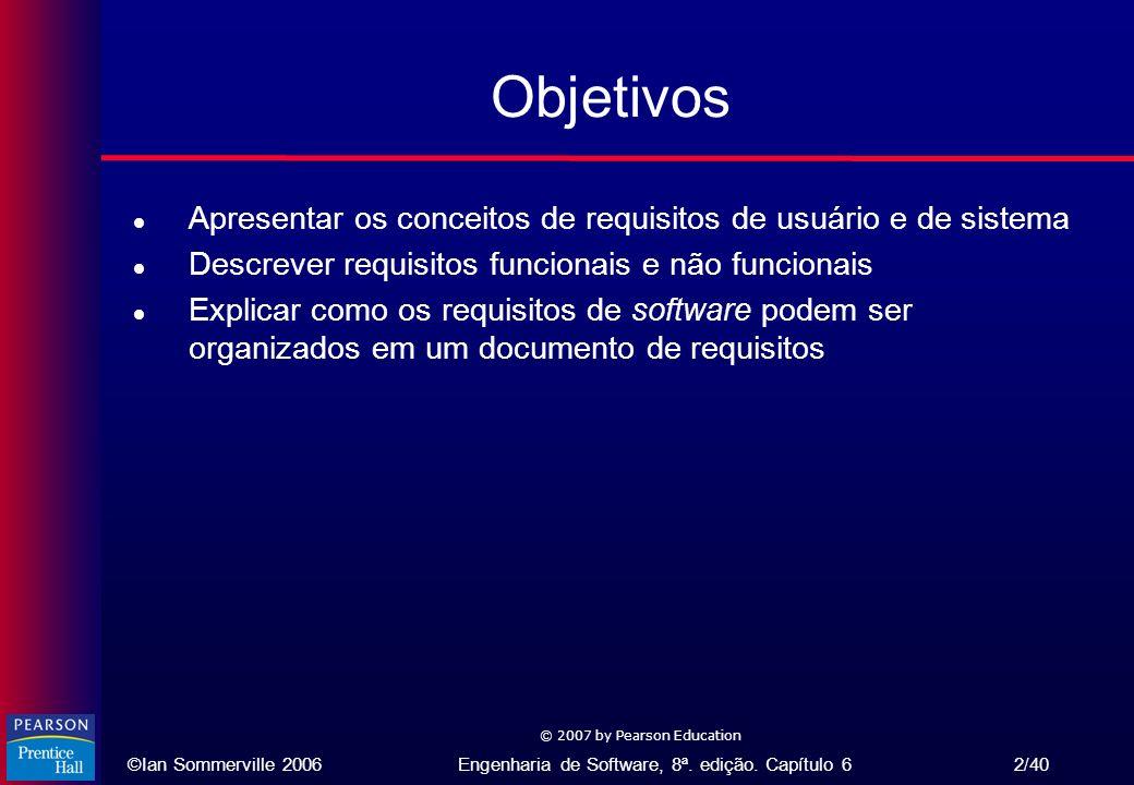 ©Ian Sommerville 2006Engenharia de Software, 8ª. edição. Capítulo 6 2/40 © 2007 by Pearson Education Objetivos l Apresentar os conceitos de requisitos