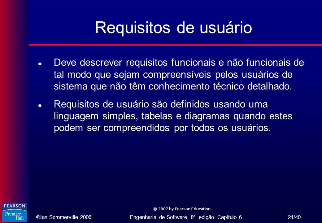 ©Ian Sommerville 2006Engenharia de Software, 8ª. edição. Capítulo 6 21/40 © 2007 by Pearson Education Requisitos de usuário l Deve descrever requisito