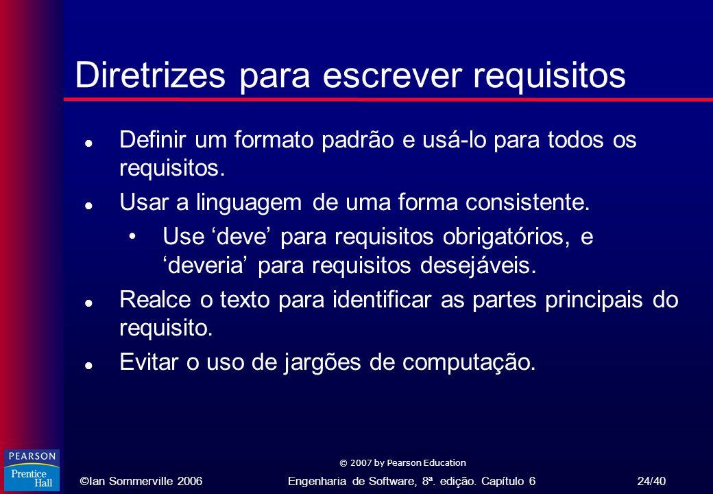 ©Ian Sommerville 2006Engenharia de Software, 8ª. edição. Capítulo 6 24/40 © 2007 by Pearson Education Diretrizes para escrever requisitos l Definir um