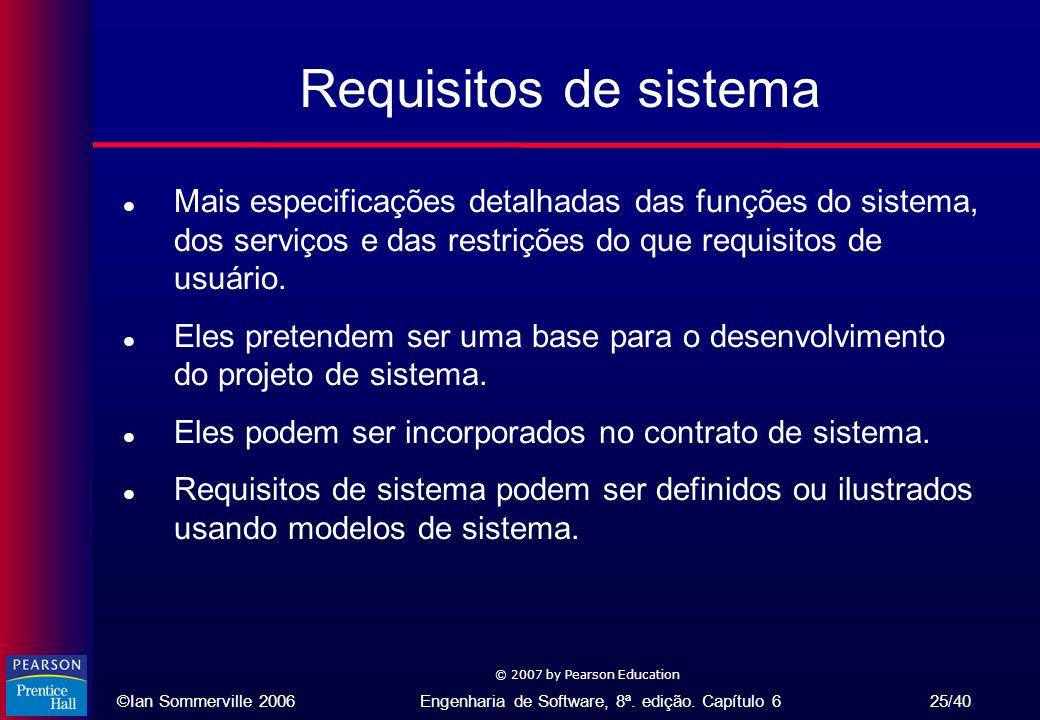 ©Ian Sommerville 2006Engenharia de Software, 8ª. edição. Capítulo 6 25/40 © 2007 by Pearson Education Requisitos de sistema l Mais especificações deta
