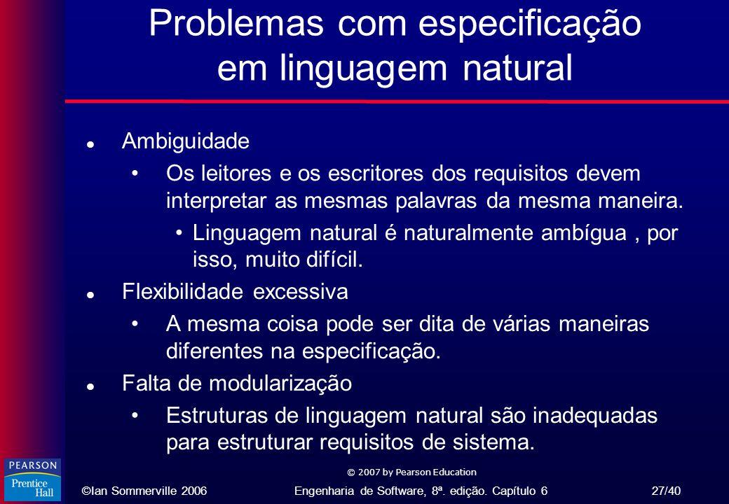 ©Ian Sommerville 2006Engenharia de Software, 8ª. edição. Capítulo 6 27/40 © 2007 by Pearson Education Problemas com especificação em linguagem natural
