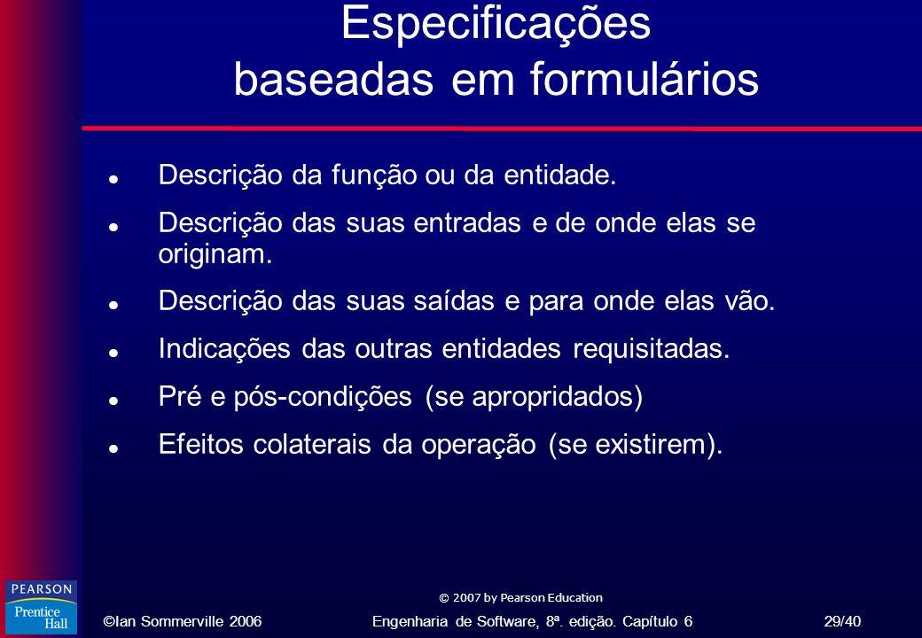 ©Ian Sommerville 2006Engenharia de Software, 8ª. edição. Capítulo 6 29/40 © 2007 by Pearson Education Especificações baseadas em formulários l Descriç