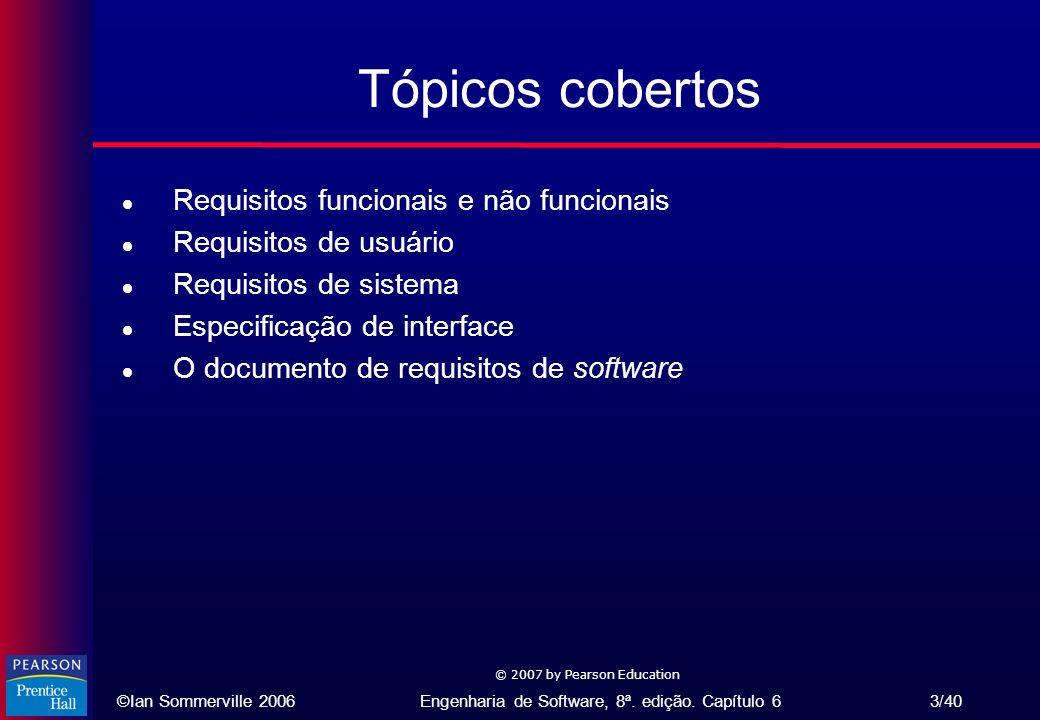 ©Ian Sommerville 2006Engenharia de Software, 8ª. edição. Capítulo 6 3/40 © 2007 by Pearson Education Tópicos cobertos l Requisitos funcionais e não fu