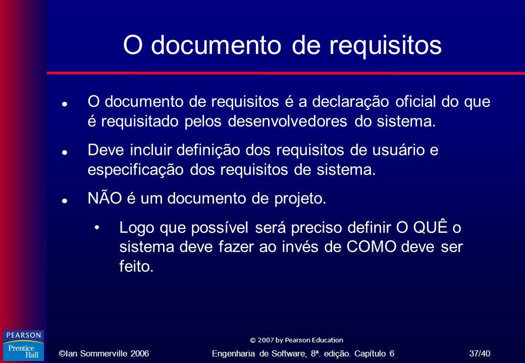 ©Ian Sommerville 2006Engenharia de Software, 8ª. edição. Capítulo 6 37/40 © 2007 by Pearson Education O documento de requisitos l O documento de requi