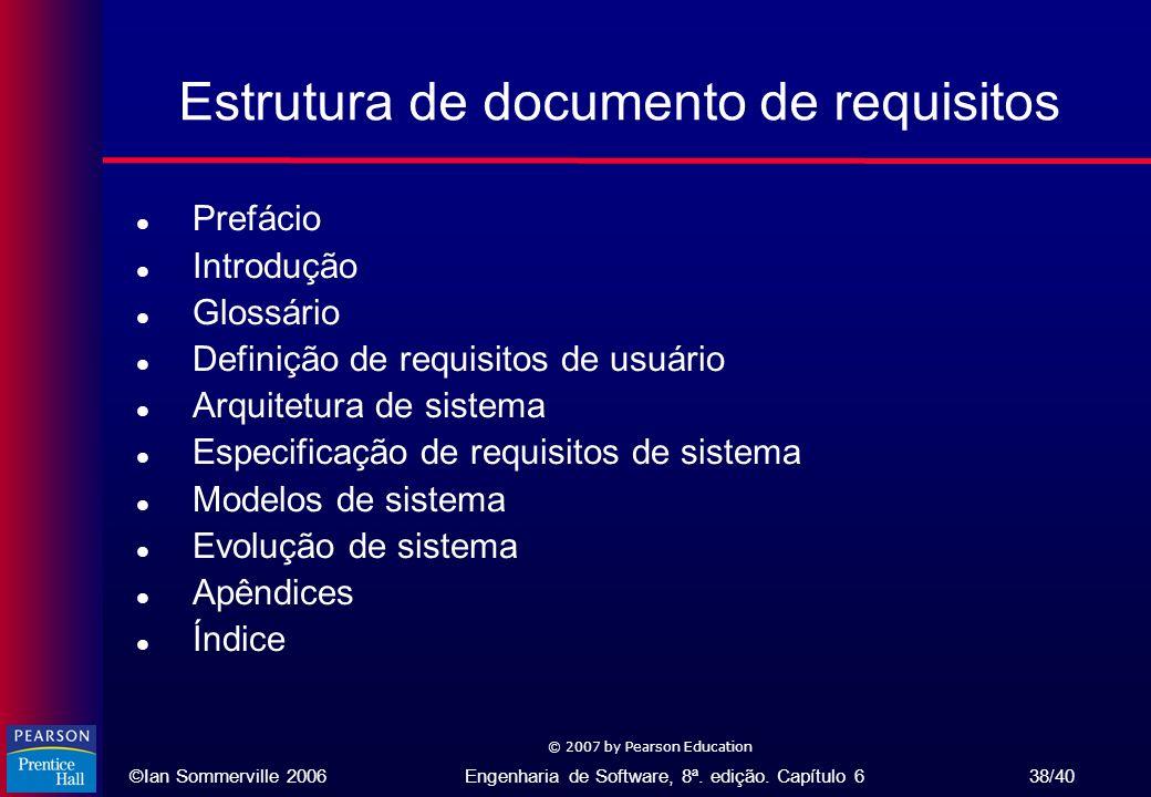 ©Ian Sommerville 2006Engenharia de Software, 8ª. edição. Capítulo 6 38/40 © 2007 by Pearson Education Estrutura de documento de requisitos l Prefácio