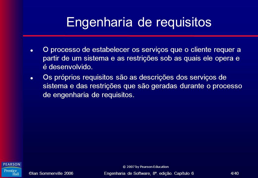 ©Ian Sommerville 2006Engenharia de Software, 8ª. edição. Capítulo 6 4/40 © 2007 by Pearson Education Engenharia de requisitos l O processo de estabele
