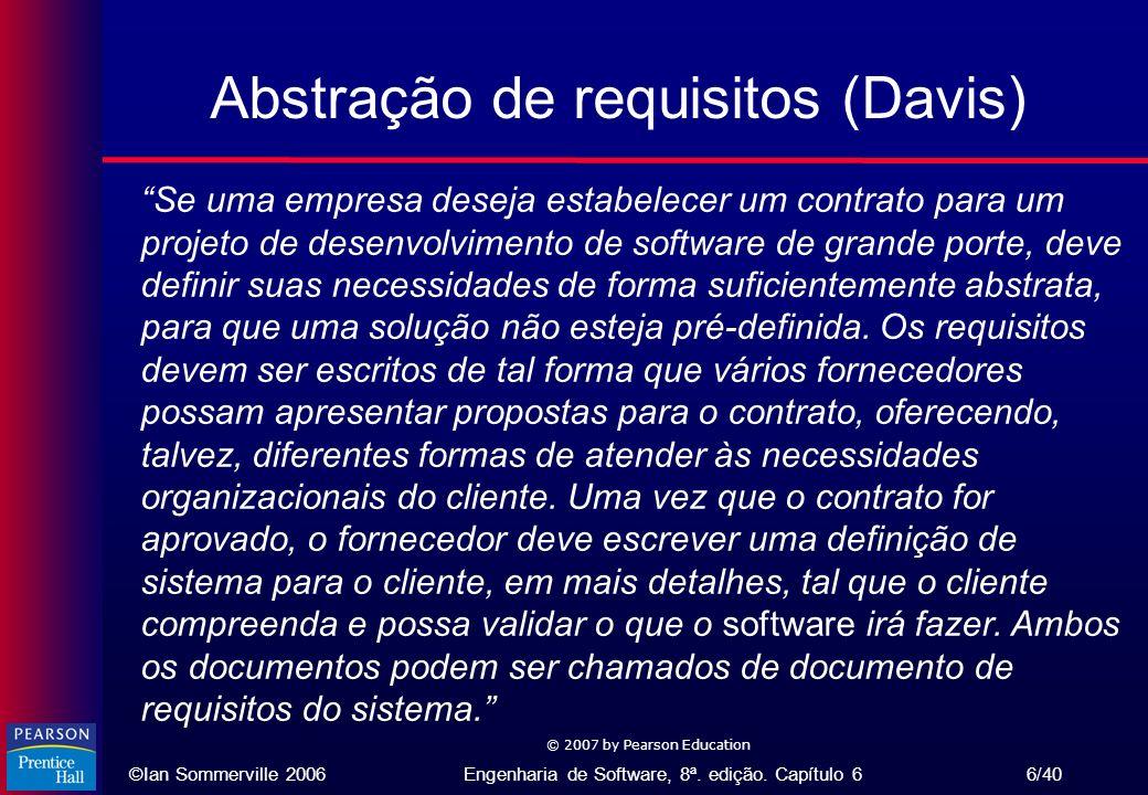 ©Ian Sommerville 2006Engenharia de Software, 8ª. edição. Capítulo 6 6/40 © 2007 by Pearson Education Abstração de requisitos (Davis) Se uma empresa de