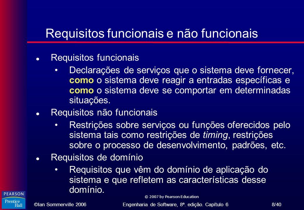 ©Ian Sommerville 2006Engenharia de Software, 8ª. edição. Capítulo 6 8/40 © 2007 by Pearson Education Requisitos funcionais e não funcionais l Requisit