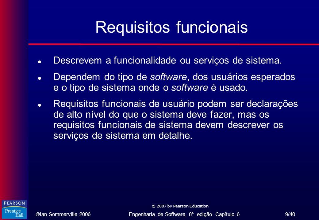 ©Ian Sommerville 2006Engenharia de Software, 8ª. edição. Capítulo 6 9/40 © 2007 by Pearson Education Requisitos funcionais l Descrevem a funcionalidad