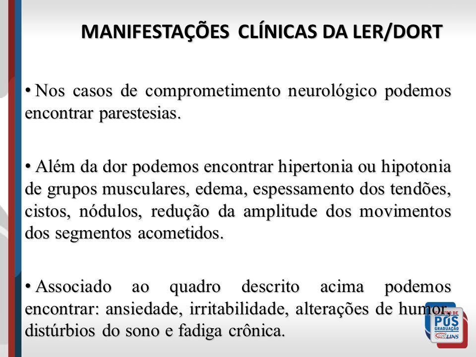 MANIFESTAÇÕES CLÍNICAS DA LER/DORT Nos casos de comprometimento neurológico podemos encontrar parestesias. Nos casos de comprometimento neurológico po