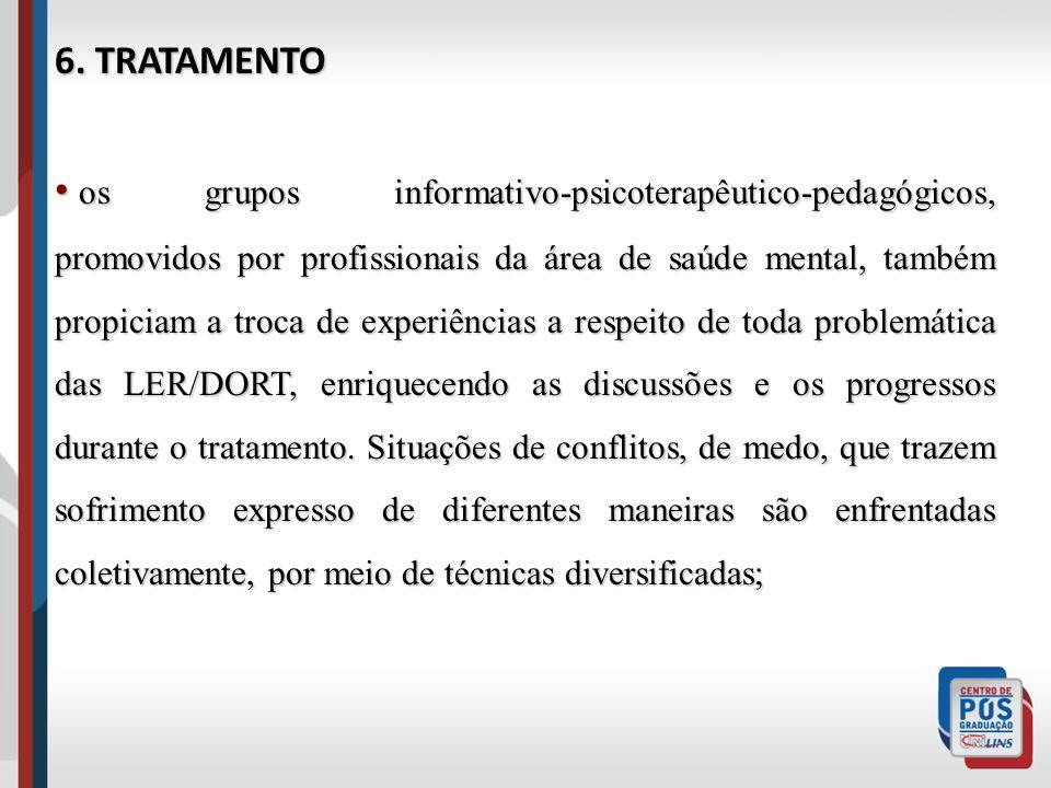 6. TRATAMENTO os grupos informativo-psicoterapêutico-pedagógicos, promovidos por profissionais da área de saúde mental, também propiciam a troca de ex
