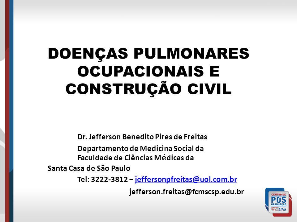 DOENÇAS PULMONARES OCUPACIONAIS E CONSTRUÇÃO CIVIL Dr. Jefferson Benedito Pires de Freitas Departamento de Medicina Social da Faculdade de Ciências M