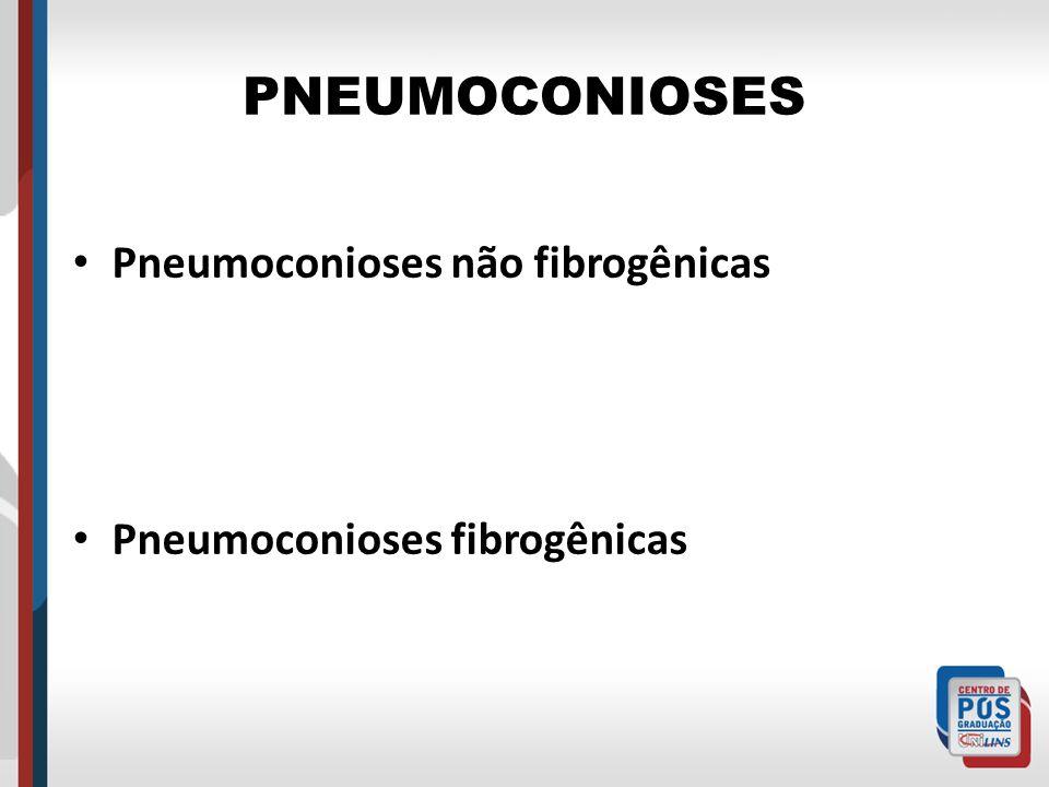 PNEUMOCONIOSES Pneumoconioses não fibrogênicas Pneumoconioses fibrogênicas