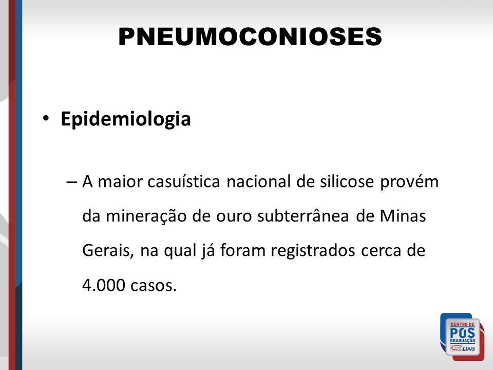 PNEUMOCONIOSES Epidemiologia – A maior casuística nacional de silicose provém da mineração de ouro subterrânea de Minas Gerais, na qual já foram regis
