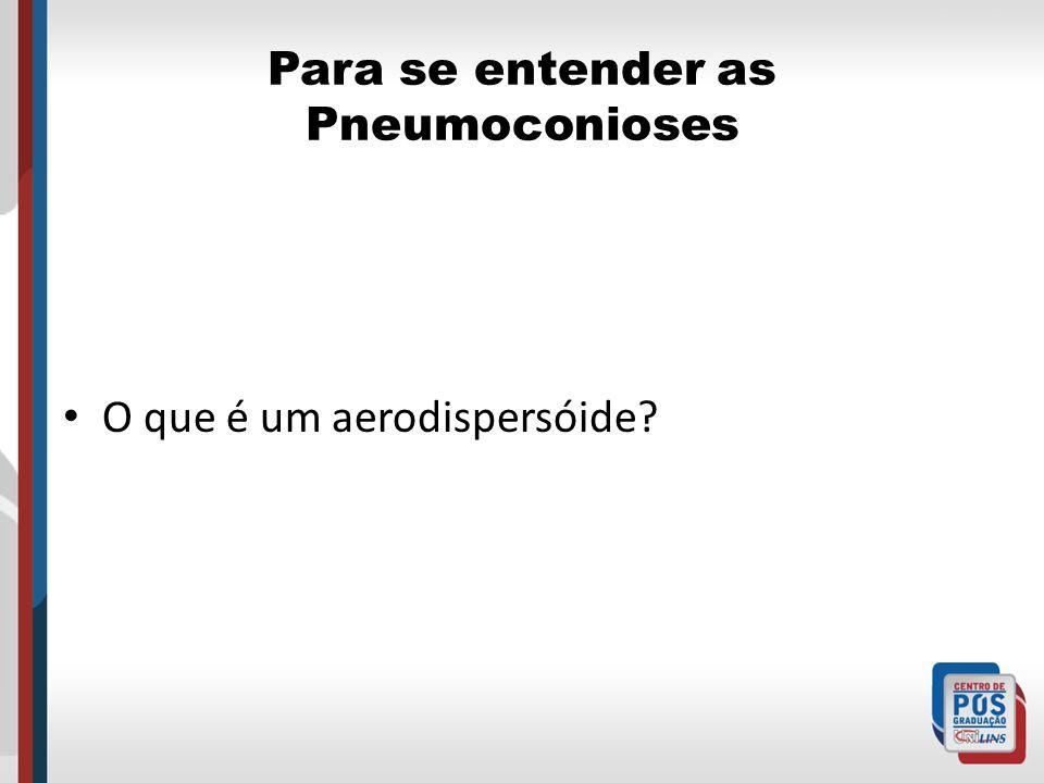 Para se entender as Pneumoconioses O que é um aerodispersóide?