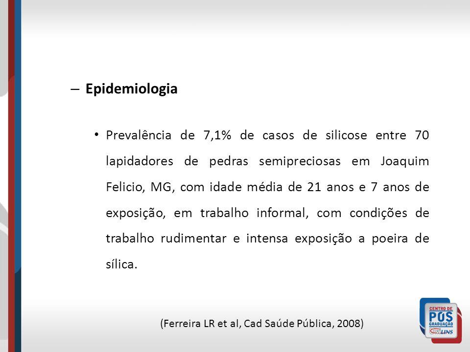 – Epidemiologia Prevalência de 7,1% de casos de silicose entre 70 lapidadores de pedras semipreciosas em Joaquim Felicio, MG, com idade média de 21 an