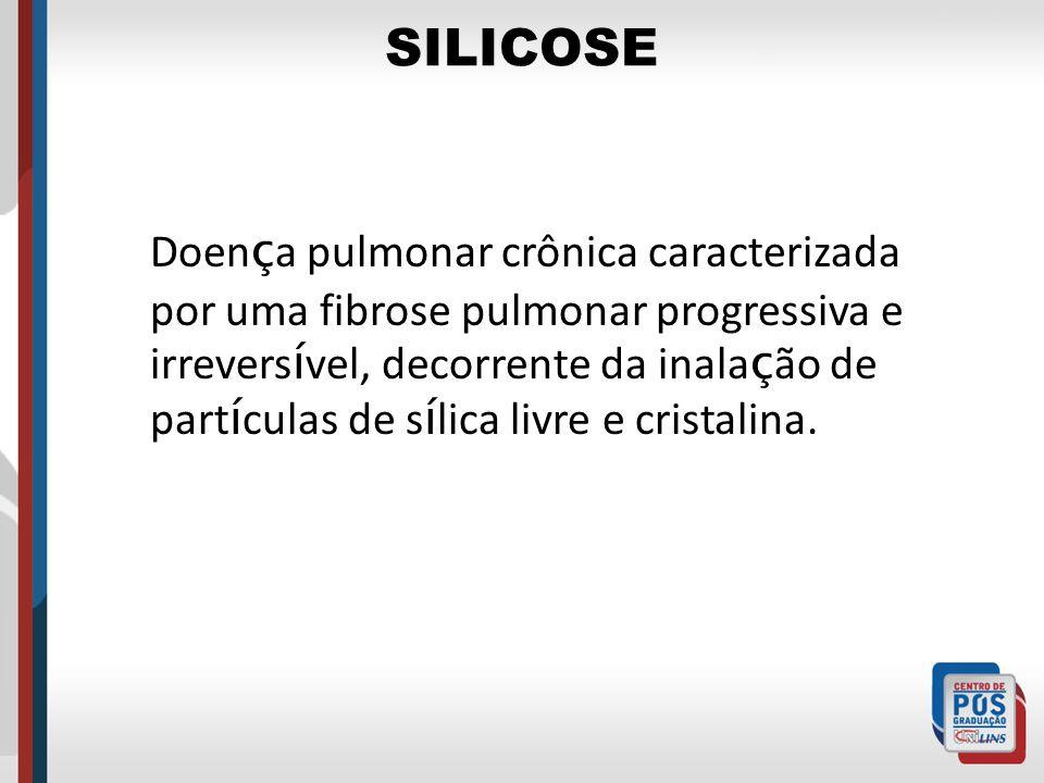 SILICOSE Doen ç a pulmonar crônica caracterizada por uma fibrose pulmonar progressiva e irrevers í vel, decorrente da inala ç ão de part í culas de s