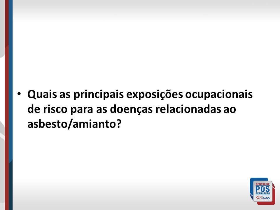 Quais as principais exposições ocupacionais de risco para as doenças relacionadas ao asbesto/amianto?