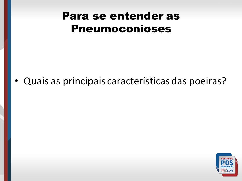 Para se entender as Pneumoconioses Quais as principais características das poeiras?