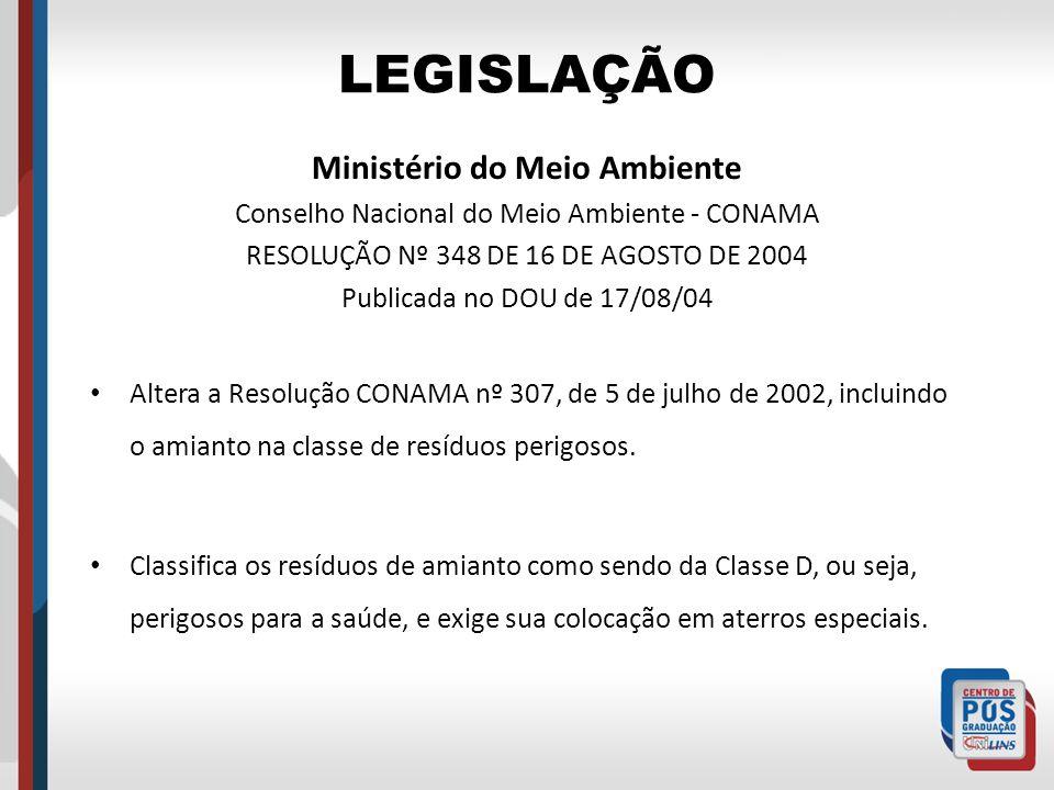 LEGISLAÇÃO Ministério do Meio Ambiente Conselho Nacional do Meio Ambiente - CONAMA RESOLUÇÃO Nº 348 DE 16 DE AGOSTO DE 2004 Publicada no DOU de 17/08/