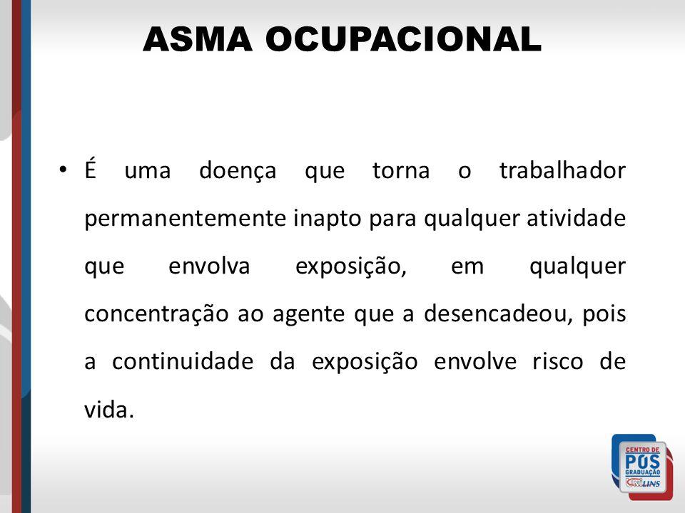 ASMA OCUPACIONAL É uma doença que torna o trabalhador permanentemente inapto para qualquer atividade que envolva exposição, em qualquer concentração a